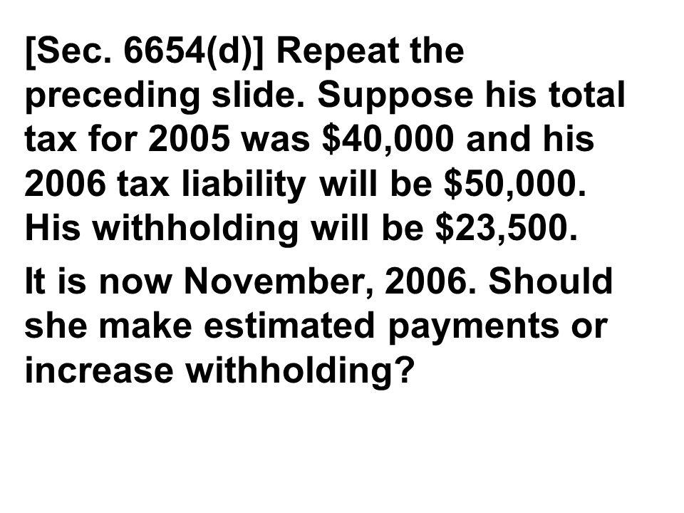 [Sec. 6654(d)] Repeat the preceding slide